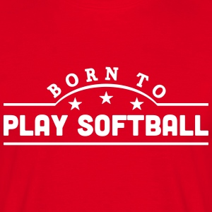 born to play softball banner t-shirt - Men's T-Shirt