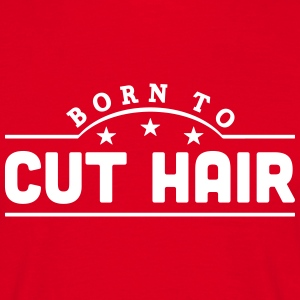 born to cut hair banner t-shirt - Men's T-Shirt