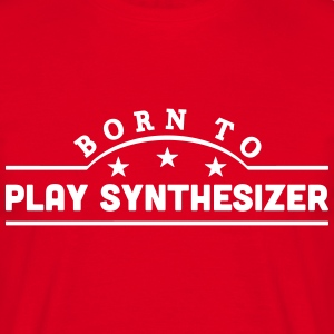 born to play synthesizer banner t-shirt - Men's T-Shirt