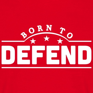 born to defend banner t-shirt - Men's T-Shirt