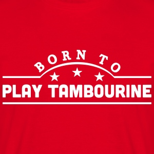 born to play tambourine banner t-shirt - Men's T-Shirt