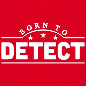 born to detect banner t-shirt - Men's T-Shirt
