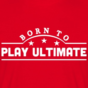 born to play ultimate banner t-shirt - Men's T-Shirt