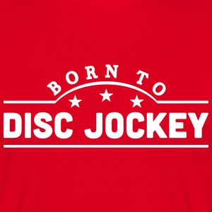 born to disc jockey banner t-shirt - Men's T-Shirt