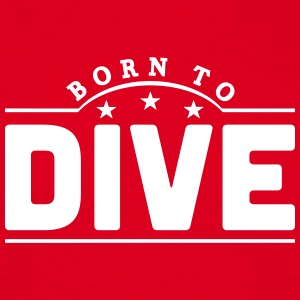 born to dive banner t-shirt - Men's T-Shirt