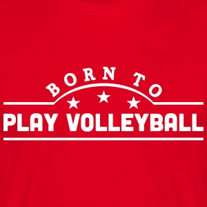 born to play volleyball banner t-shirt - Men's T-Shirt
