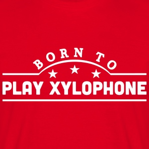 born to play xylophone banner t-shirt - Men's T-Shirt