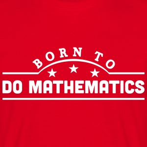 born to do mathematics banner t-shirt - Men's T-Shirt