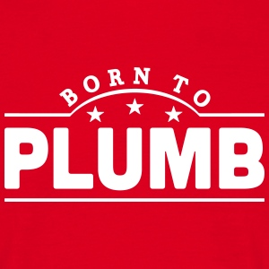 born to plumb banner t-shirt - Men's T-Shirt