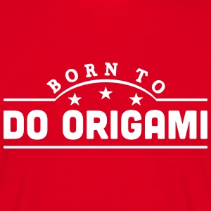 born to do origami banner t-shirt - Men's T-Shirt