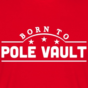 born to pole vault banner t-shirt - Men's T-Shirt