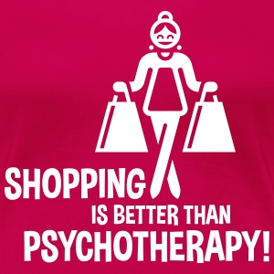 Shopping Is Better Than Psychotherapy! T-Shirts - Women's Premium T-Shirt