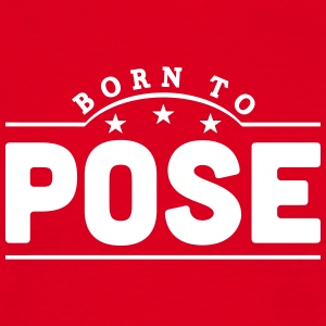 born to pose banner t-shirt - Men's T-Shirt