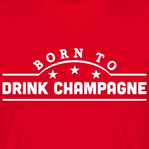 born to drink champagne banner t-shirt - Men's T-Shirt