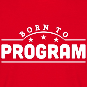 born to program banner t-shirt - Men's T-Shirt