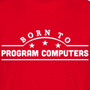 born to program computers banner t-shirt - Men's T-Shirt