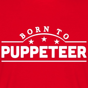 born to puppeteer banner t-shirt - Men's T-Shirt