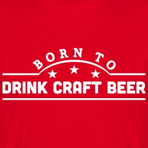 born to drink craft beer banner t-shirt - Men's T-Shirt