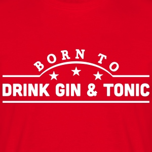 born to drink gin  tonic banner t-shirt - Men's T-Shirt