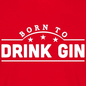 born to drink gin banner t-shirt - Men's T-Shirt