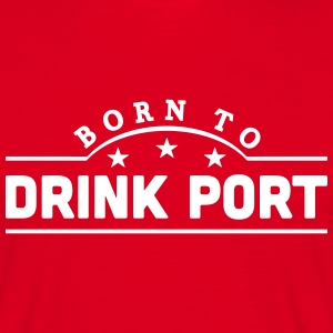 born to drink port banner t-shirt - Men's T-Shirt