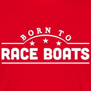 born to race boats banner t-shirt - Men's T-Shirt