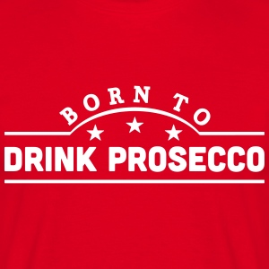born to drink prosecco banner t-shirt - Men's T-Shirt