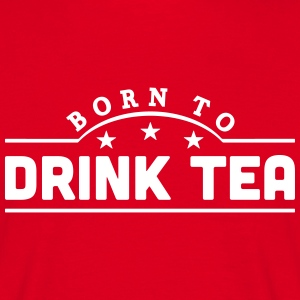born to drink tea banner t-shirt - Men's T-Shirt