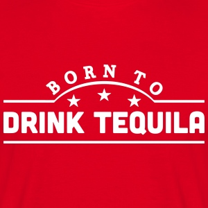 born to drink tequila banner t-shirt - Men's T-Shirt