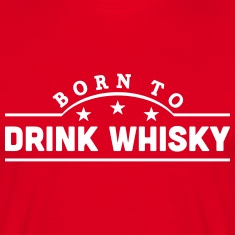born to drink whisky banner t-shirt