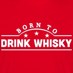 born to drink whisky banner t-shirt - Men's T-Shirt