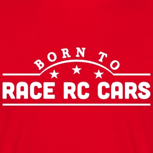 born to race rc cars banner t-shirt - Men's T-Shirt