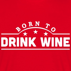 born to drink wine banner t-shirt - Men's T-Shirt