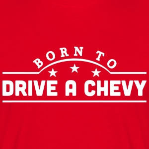 born to drive a chevy banner t-shirt - Men's T-Shirt