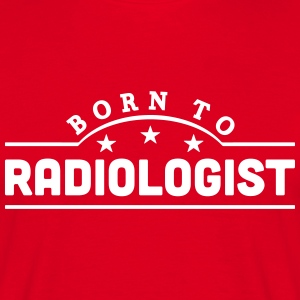 born to radiologist banner t-shirt - Men's T-Shirt