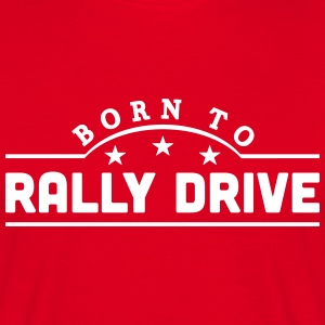 born to rally drive banner t-shirt - Men's T-Shirt