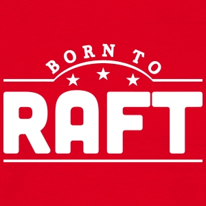 born to raft banner t-shirt - Men's T-Shirt