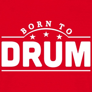 born to drum banner t-shirt - Men's T-Shirt