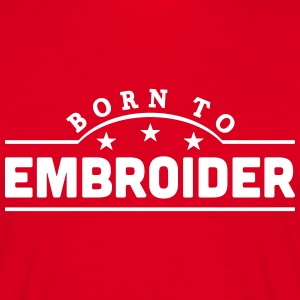 born to embroider banner t-shirt - Men's T-Shirt