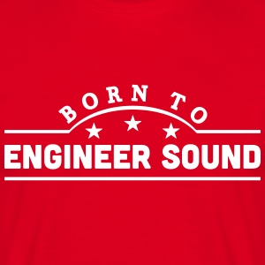 born to engineer sound banner t-shirt - Men's T-Shirt