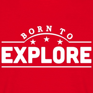 born to explore banner t-shirt - Men's T-Shirt