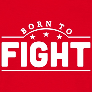 born to fight banner t-shirt - Men's T-Shirt