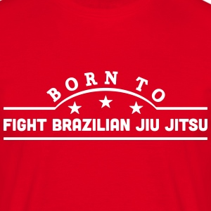 born to fight brazilian jiu jitsu banner t-shirt - Men's T-Shirt