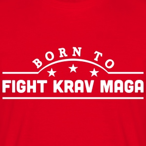 born to fight krav maga banner t-shirt - Men's T-Shirt