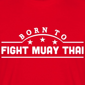 born to fight muay thai banner t-shirt - Men's T-Shirt