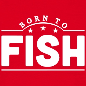 born to fish banner t-shirt - Men's T-Shirt