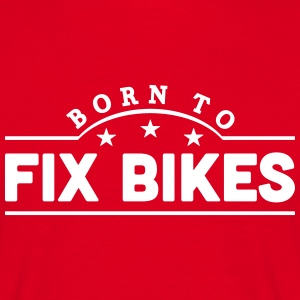 born to fix bikes banner t-shirt - Men's T-Shirt