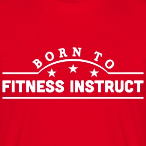 born to fitness instruct banner t-shirt - Men's T-Shirt