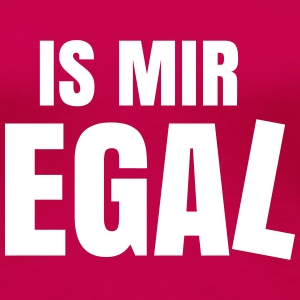is mir egal Spruch Statement ist  T-Shirts - Frauen Premium T-Shirt