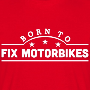 born to fix motorbikes banner t-shirt - Men's T-Shirt
